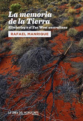 La memoria de la Tierra: Kimberley o el Far West australiano (Fuera de sí. Contemporáneo nº 12) por Rafael Manrique