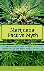 Marijuana  -    Fact vs Myth: Complete Guide to the Truth about Cannabis- Medicinal Usage and Health Benefits of Medical Marijuana (Medicinal Benefits ... Cannabis oil, and Weed Book 3)