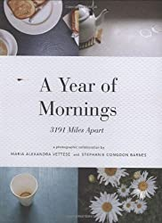 A Year of Mornings: 3191 Miles Apart [ A YEAR OF MORNINGS: 3191 MILES APART ] by Vettese, Maria Alexandra (Author) Sep-03-2008 [ Paperback ]