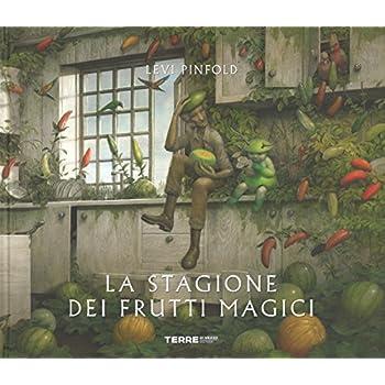 La Stagione Dei Frutti Magici. Ediz. Illustrata