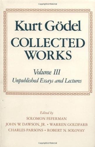 Collected Works: Volume III: Unpublished Essays and Lectures: Unpublished Essays and Lectures Vol 3 (Collected Works (Oxford)) by Kurt Godel (1-May-2001) Paperback