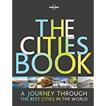 The Cities Book: A journey through the best cities in the world (Lonely Planet Travel Guide)