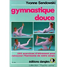Gymnastique douce : 250 recettes d'étirements pour retrouver l'harmonie de votre corps de Yvonne Sendowski ( 21 décembre 1999 )