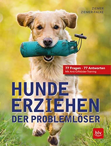 Hunde erziehen. Der Problemlöser: 77 Fragen - 77 Antworten Mit Anti-Giftköder-Training (BLV)
