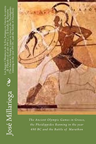 Los Juegos Olímpicos de la Era Antigua en Grecia, la carrera de Filípides en el año 490 a.C. y la Batalla de Maratón (The Ancient Olympic Games in ... the year 490 BC and the Battle of Marathon)