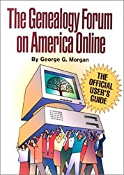 The Genealogy Forum on America Online: The Official User's Guide by George G. Morgan (1998-11-06)