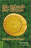 Die Urkraft der Bäume: Der Germanische Baum-Kreis und seine Essenzen - Harald Knauss