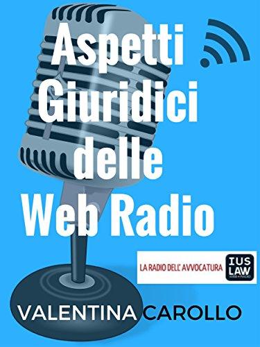 Aspetti Giuridici delle Web Radio (Italian Edition) por Valentina Carollo