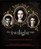 The Twilight Saga: The Complete Film Archive: Memories, Mementos, and Other Treasures from the Creative Team Behind the Beloved Movie Series