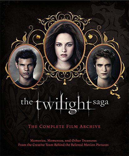 The Twilight Saga : the complete film archive : memories, mementos, and other treasures from the creative team