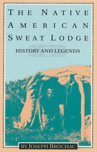The Native American Sweat Lodge: History and Legends by Joseph Bruchac (1993-10-01)