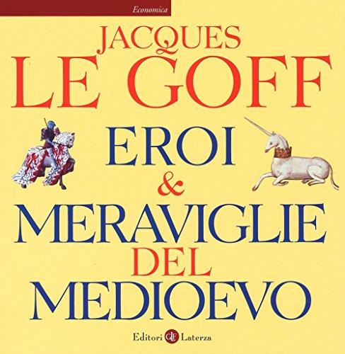 Eroi & meraviglie del Medioevo. Ediz. illustrata