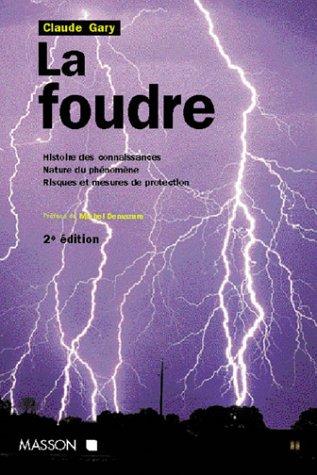 LA FOUDRE. Histoire des connaissances, nature du phénomène, risques et mesures de protection, 2ème édition