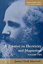 A Treatise on Electricity and Magnetism: Volume 2: Magnetism Vol 2 (Oxford Classic Texts in the Physical Sciences) by James Clerk Maxwell (8-Oct-1998) Paperback