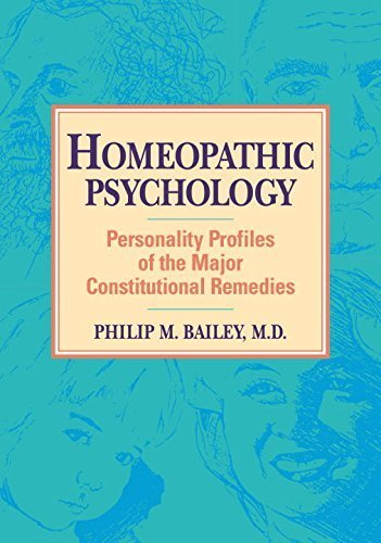 Homeopathic Psychology: Personality Profiles of the Major Constitutional Remedies by Philip M. Bailey (1995-11-30)