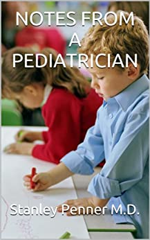 NOTES FROM A PEDIATRICIAN (English Edition) von [Penner M.D., Stanley]