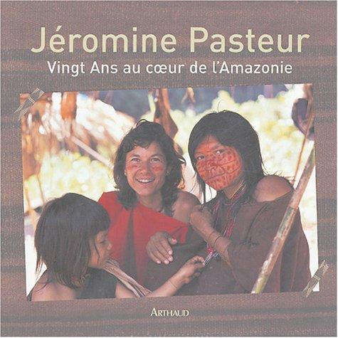 Vingt Ans au coeur de l'Amazonie par Jéromine Pasteur
