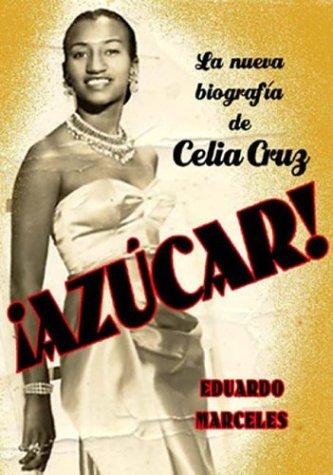 Azucar! LA Biografia De Celia Cruz por Eduardo Marceles