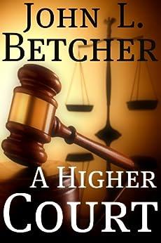 A Higher Court (English Edition) par [Betcher, John L.]