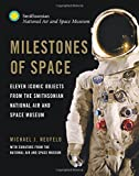 Milestones of Space: Eleven Iconic Objects from the Smithsonian National Air and Space Museum (Smithsonian Series)