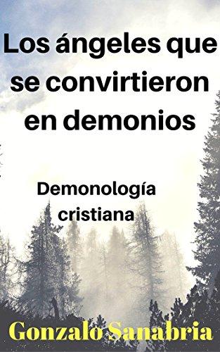 LOS ÁNGELES QUE SE CONVIRTIERON EN DEMONIOS: Demonología, doctrina ...