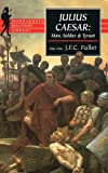 Julius Caesar: Man, Soldier and Tyrant (Wordsworth Military Library)