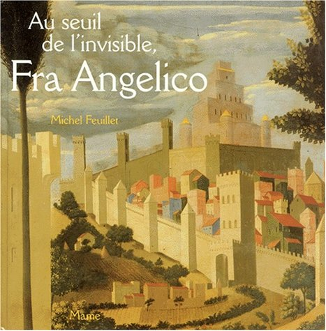 Au seuil de l'invisible, Fra Angelico : le retable de Santa Trìnita par Michel Feuillet