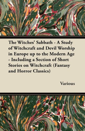 The Witches Sabbath - A Study of Witchcraft and Devil Worship in Europe Up to the Modern Age - Including a Section of Short Stories on Witchcraft (Fantasy and Horror Classics)
