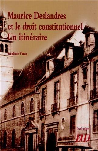 Maurice Deslandres et le droit constitutionnel : un itinéraire