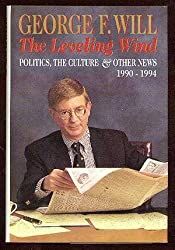 The Leveling Wind: Politics, the Culture, and Other News, 1990-1994 by George F. Will (1994-11-24)
