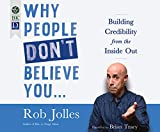 Why People Don't Believe You...: Building Credibility from the Inside Out