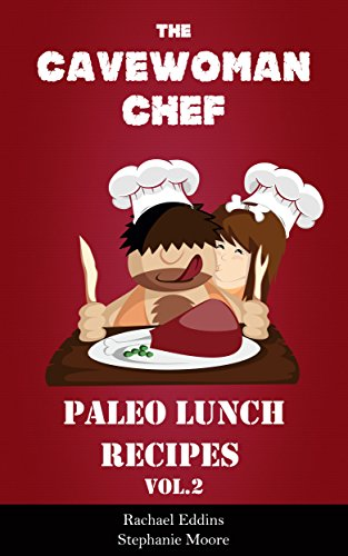 Paleo Lunch Recipes - Delicious Paleo Diet Cookbook by the Cavewoman Chef (English Edition) (Caveman Cavewoman Und)