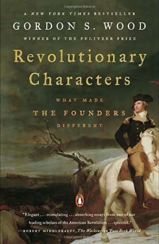 Revolutionary Characters: What Made the Founders Different by Gordon S. Wood (2007-05-29)