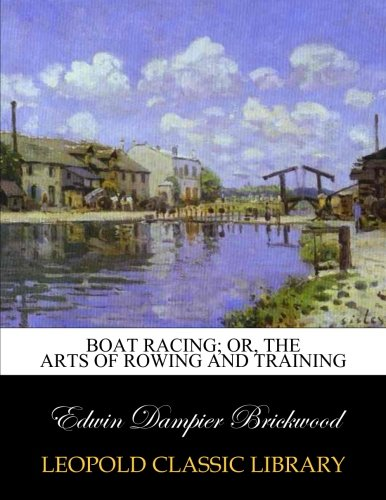 Boat racing; or, The arts of rowing and training por Edwin Dampier Brickwood