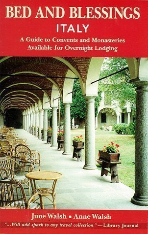 Bed and Blessings Italy: A Guide to Convents and Monasteries Available for Overnight Lodging by Walsh, June, Walsh, Anne published by Paulist Press International,U.S. (1999)