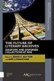 The Future of Literary Archives: Diasporic and Dispersed Collections at Risk (Collect...
