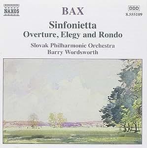Bax: Sinfonietta - Ouverture - Elégie et Rondo