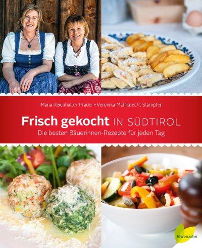 Frisch gekocht in Südtirol: Die besten Bäuerinnen-Rezepte für jeden Tag Schnelle Stampfer