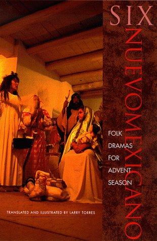 Six Nuevomexicano Folk Dramas for Advent Season (Paso Por Aqui Series on the Nuevomexicano Literary Heritage)