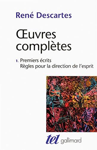 Œuvres complètes, I:Premiers écrits - Règles pour la direction de l'esprit par René Descartes