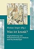 Was ist krank?: Stigmatisierung und Diskriminierung in Medizin und Psychotherapie (Psyche und Gesellschaft)