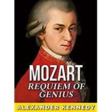 Mozart: Requiem of Genius (The True Story of Wolfgang Mozart) (Historical Biographies of Famous People) (English Edition)