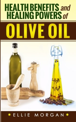 health-benefits-and-healing-powers-of-olive-oil-volume-8-natures-natural-miracle-healers