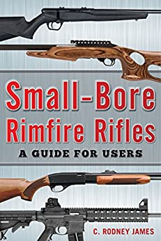 Small-Bore Rimfire Rifles: A Guide for Users eBook: C. Rodney James