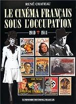 Le cinéma français sous l'Occupation - 1940-1944 de René Chateau