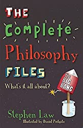 The Complete Philosophy Files by Stephen Law (2011-09-01)