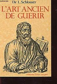 L'Art Ancien de Guerir par L. Schlosser