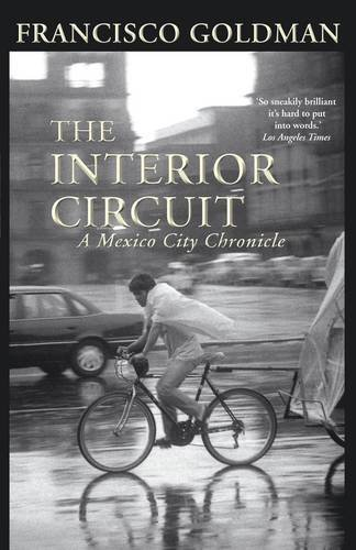 The Interior Circuit: A Mexico City Chronicle by Francisco Goldman (2015-04-02)