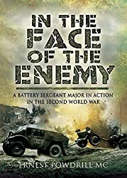 In the Face of the Enemy: A Battery Sergeant Major in Action in the Second World War