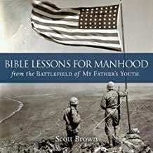 Bible Lessons for Manhood from the Battlefield of My Father's Youth